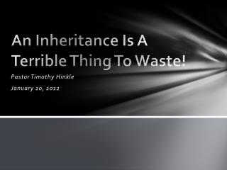 An Inheritance Is A Terrible Thing To Waste!