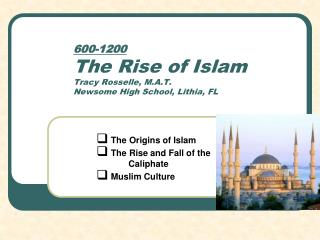 600-1200 The Rise of Islam Tracy Rosselle, M.A.T. Newsome High School, Lithia, FL