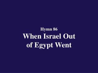 Hymn 86  When Israel Out  of Egypt Went