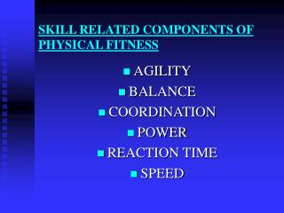 SKILL RELATED COMPONENTS OF PHYSICAL FITNESS