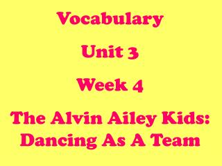 Vocabulary Unit 3 Week 4 The Alvin Ailey Kids: Dancing As A Team