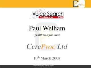 Paul Welham (paul@cereproc) Cere Proc  Ltd 10 th  March 2008