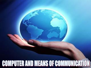 COMPUTER AND MEANS OF COMMUNICATION