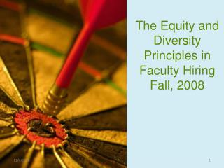 The Equity and Diversity Principles in Faculty Hiring Fall, 2008