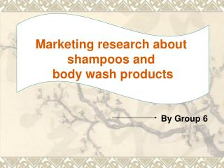 Marketing research about  shampoos and  body wash products