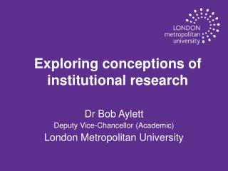 Dr Bob Aylett Deputy Vice-Chancellor (Academic) London Metropolitan University