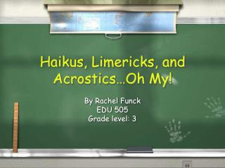 Haikus, Limericks, and Acrostics…Oh My!