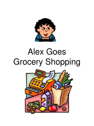 Alex Goes Grocery Shopping