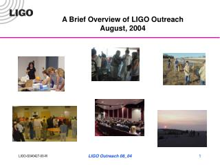 A Brief Overview of LIGO Outreach August, 2004