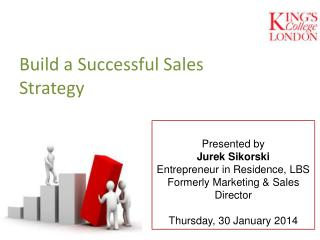 Presented by Jurek Sikorski Entrepreneur in Residence, LBS Formerly Marketing & Sales Director