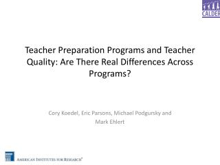 Teacher Preparation Programs and Teacher  Quality: Are  There Real Differences Across Programs?