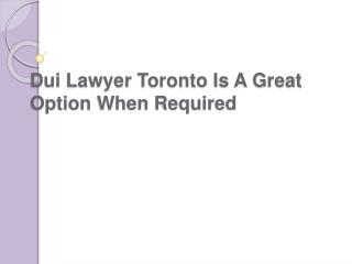 Dui Lawyer Toronto Is A Great Option When Required