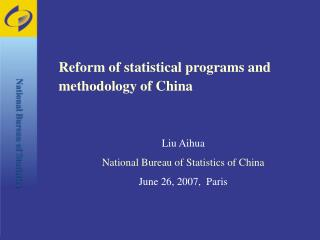 Reform of statistical programs and  methodology of China Liu Aihua