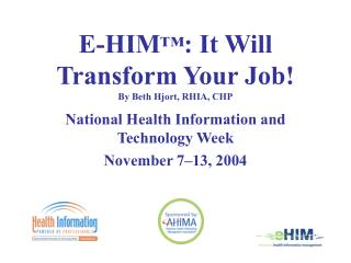 E-HIM ™ : It Will Transform Your Job! By Beth Hjort, RHIA, CHP