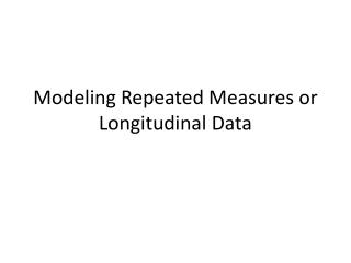 Modeling Repeated Measures or Longitudinal Data