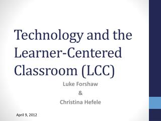 Technology and the Learner-Centered Classroom (LCC)