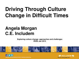 Driving Through Culture Change in Difficult Times Angela Morgan  C.E. Includem