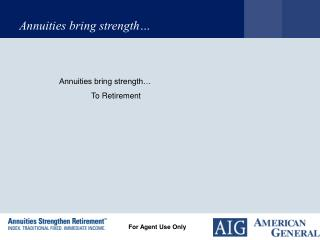Annuities bring strength… 	To Retirement