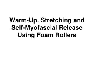 Warm-Up, Stretching and Self-Myofascial Release Using Foam Rollers