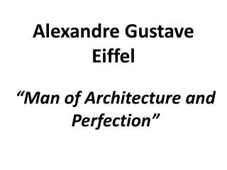"""Man of Architecture and Perfection"""