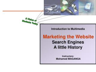 Introduction to Multimedia Marketing the Website Search Engines A little History