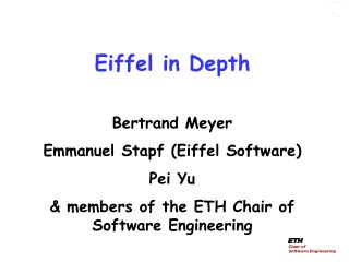 Eiffel in Depth Bertrand Meyer Emmanuel Stapf (Eiffel Software) Pei Yu