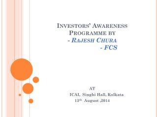Investors' Awareness Programme by -  Rajesh  Chura                    - FCS