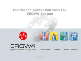 Electrodes production wit h ITS EROWA System