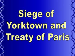 Siege of  Yorktown and  Treaty of Paris