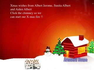 Xmas wishes from Albert Jerome, Sunita Albert and Aiden Albert Click the chimney so we