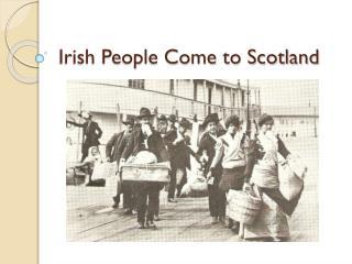 Irish People Come to Scotland