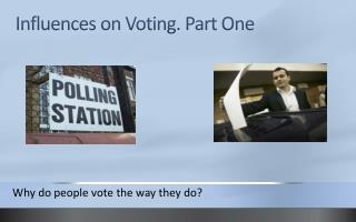 Influences  on Voting.  Part One