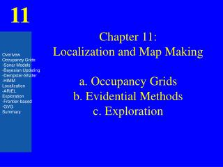 Chapter 11: Localization and Map Making a. Occupancy Grids b. Evidential Methods c. Exploration