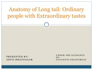 Anatomy of Long tail: Ordinary people with Extraordinary tastes