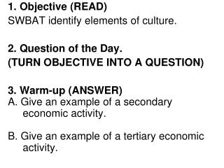 1. Objective (READ) SWBAT identify elements of culture.  2. Question of the Day.