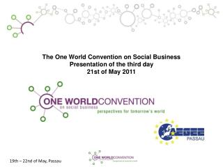 The One World Convention on Social Business Presentation of the third day 21st of May 2011