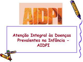 Atenção Integral às Doenças Prevalentes na Infância - AIDPI