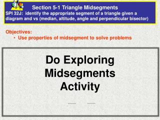 Objectives:   Use properties of midsegment to solve problems