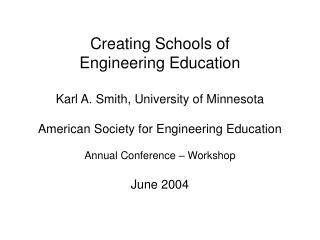 Creating Schools of  Engineering Education Karl A. Smith, University of Minnesota