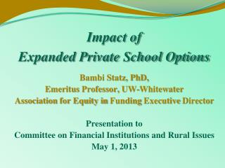 Impact of  Expanded Private School Options Bambi Statz, PhD,  Emeritus  Professor,  UW-Whitewater