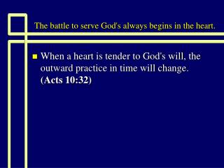 The battle to serve God's always begins in the heart.
