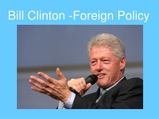 Bill Clinton -Foreign Policy