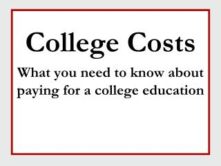 College Costs What you need to know about paying for a college education