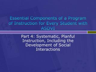 Essential Components of a Program of Instruction for Every Student with ASDVI