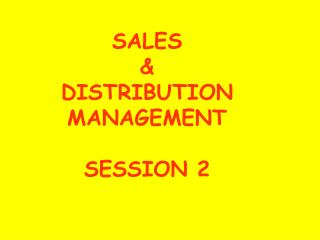 SALES  &  DISTRIBUTION MANAGEMENT  SESSION 2