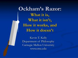 Ockham's Razor:  What it is,  What it isn't,  How it works, and  How it doesn't