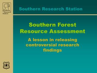 Southern Forest Resource Assessment A lesson in releasing controversial research findings