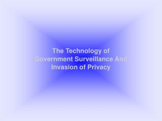 The Technology of Government Surveillance And Invasion of Privacy