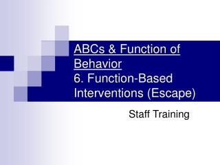ABCs & Function of Behavior 6. Function-Based Interventions (Escape)