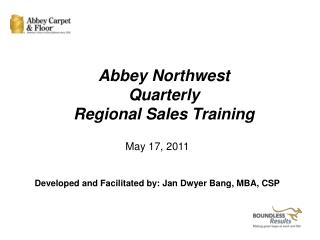 May 17, 2011 Developed and Facilitated by: Jan Dwyer Bang, MBA, CSP